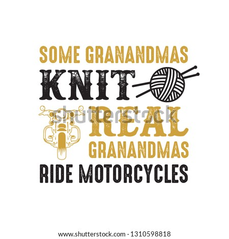 Motorcycle quote and saying. Some grandmas knit real, good for print design