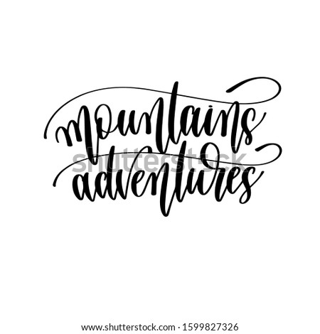 mountains adventures - travel lettering inscription, inspire adventure positive quote, explore calligraphy vector illustration