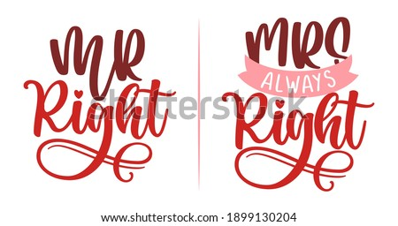 Mr Right and Mr always Right - funny lovely wedding typography. Good for scrap booking, t-shirt, mug, gift, card, wedding anniversary gift, Valentine Day present. Mr and Mrs couple gift. Stok fotoğraf ©
