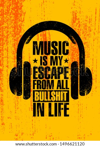 music is my escape from all