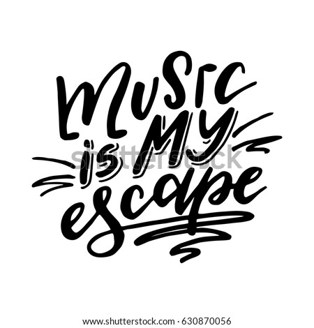 Picnetz Music Is My Escape Inspirational Quote Hand Drawn