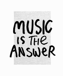 Music is the answer abstract quote lettering. Calligraphy inspiration graphic design typography element. Hand written postcard. Cute simple vector sign grunge style. Textile print
