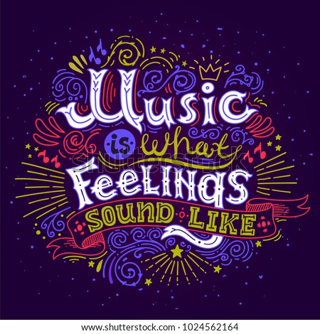 Music is what feelings sound like. Inspirational quote. Hand drawn vintage illustration with hand-lettering. This illustration can be used as a print on t-shirts, bags, posters. Vector illustration