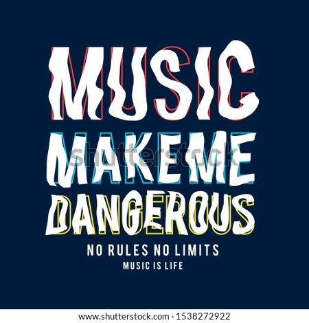 music make me dangerous slogan