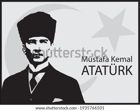 Mustafa Kemal Ataturk, the founder and great leader of Turkish Republic.
