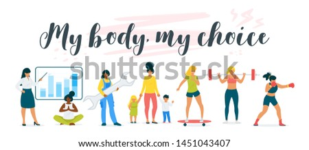 My body my choice feminist inspirational poster. Women having different lifestyles, professions cartoon vector illustration. Strong, independent ladies making choices in life flat concept