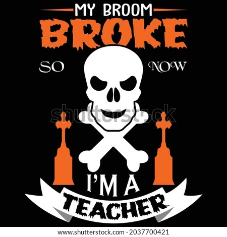 My broom broke so now. I'm a teacher T Shirt Design Foto stock ©
