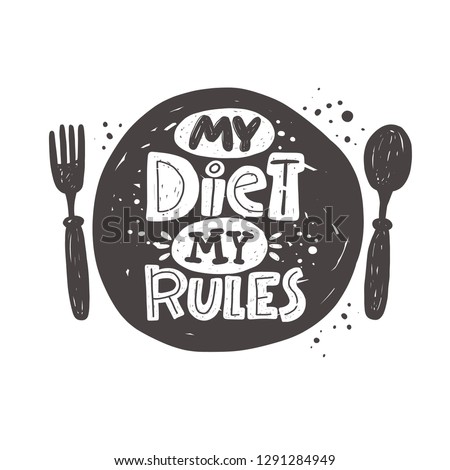 My diet my rules. Kitchen lettering. Ink hand drawn vector illustration. Can be used for badge, label, logo, bakery, street festival, farmers market, country fair, shop, kitchen classes, food studio.