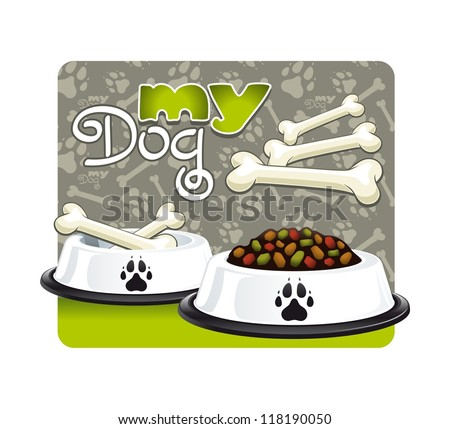 My dog. Illustration of a bowl of dog food and sugar bone of my favorite dog.
