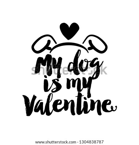 My dog is my Valentine - SASSY Calligraphy phrase for Valentine day. Hand drawn lettering for Lovely greetings cards, invitations. Good for t-shirt, mug, scrap booking, gift, printing press.