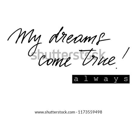 My dreams come true always black and white hand lettering inscription magical dreams positive quote to poster, greeting card, t shirt or mug design, calligraphy vector illustration