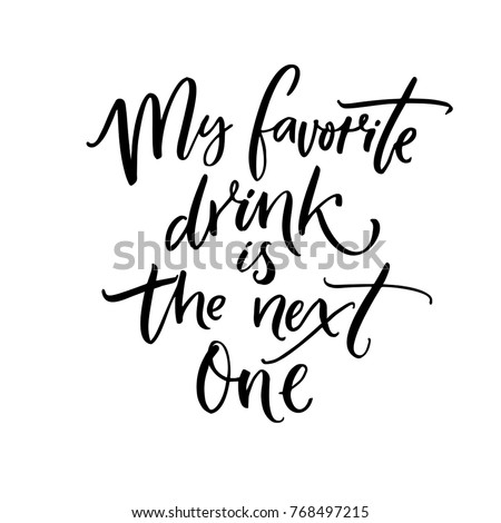 My favorite drink is the next one. Brush calligraphy quote for inspirational posters, wall art, cards and apparel