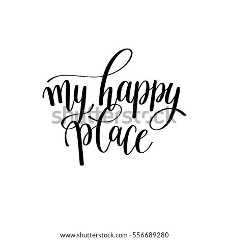my happy place black and white hand written lettering phrase about love to valentines day design poster, greeting card, photo album, banner, calligraphy text vector illustration