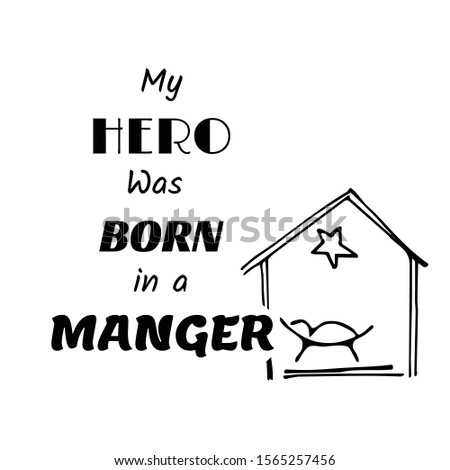 my hero was born in a manger