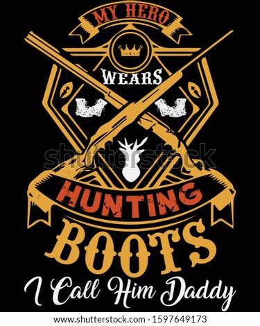My Hero wears hunting boots t-shirt design