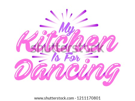 My Kitchen is For Dancing Typography Lettering Stock Vector Illustration #1211170801