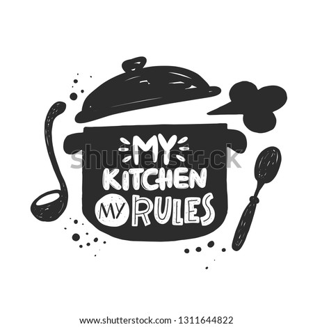 My kitchen my rules. Hand-lettering phrase. Vector illustration. Can be used for badges, labels, logo, bakery, street festival, farmers market, country fair, shop, kitchen classes, food studio