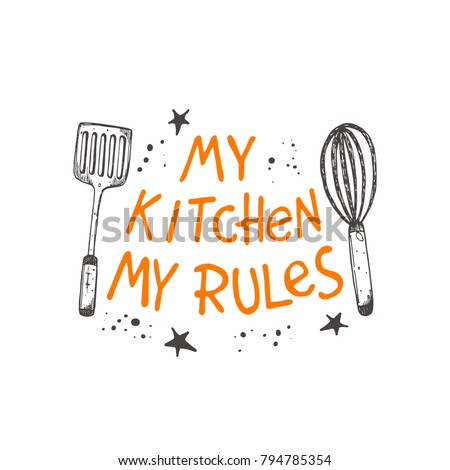 My kitchen my rules. Logo, icon and label for your design. Lettering. Hand drawn vector illustration. Can be used for bakery, street festival, farmers market, country fair, shop, cafe, bar