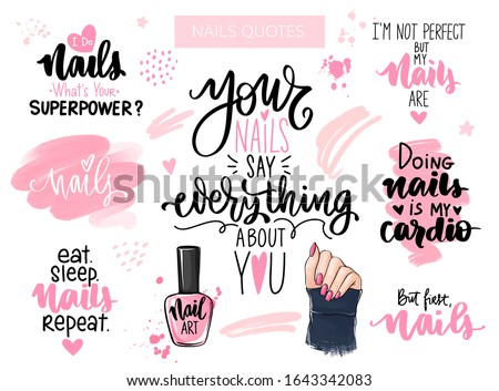 Nails and manicure set with woman hands, handwritten lettering, Inspiration quote for nail bar, beauty salon, manicurist, stickers and social media. Isolated on white.
