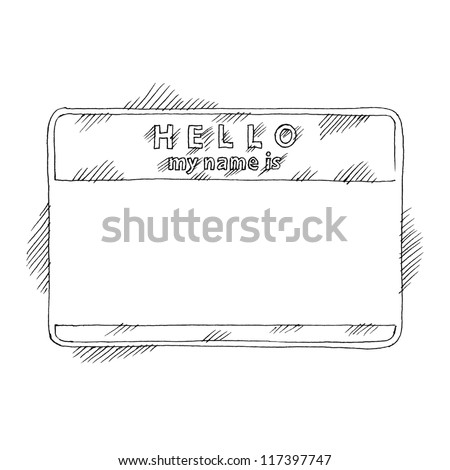 Name tag sticker HELLO my name is on white background. Blank badge painted handmade draw ink sketch technique. This vector illustration clip-art element for design saved in 8 eps