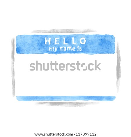 Name tag sticker HELLO my name is on white background. Empty blank blue badge painted handmade draw watercolor technique. This vector illustration clip-art element for design saved in 10 eps