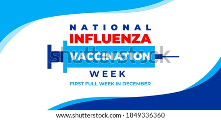 NATIONAL INFLUENZA VACCINATION WEEK. Vector banner, poster, card for social media with the text national influenza vaccination week, first full week in december