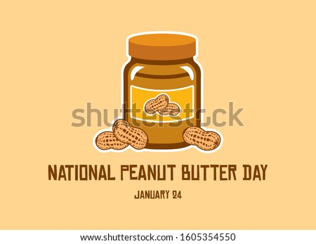 National Peanut Butter Day vector. Jar of peanut butter vector illustration. Peanut butter vector. American delicacy. Peanut Butter Day Poster, January 24. Important day