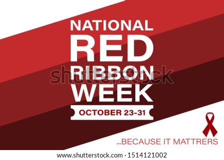 National Red Ribbon Week takes place every year on October 23-31. Is an alcohol, tobacco, and other drug and violence prevention awareness campaign observed annually in October in the United States.