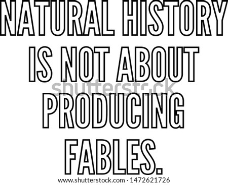 Natural history is not about producing fables