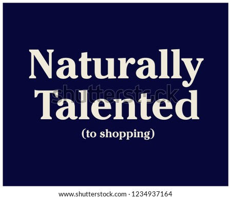 NATURALLY TALENTED,slogan graphic for t-shirt,vector