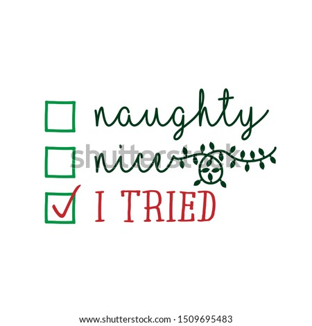 Naughty, nice, I tried - Funny calligraphy phrase for Christmas. Hand drawn lettering for Xmas greetings cards, invitations. Good for t-shirt, mug, gift, printing press. Holiday quotes. Сток-фото ©
