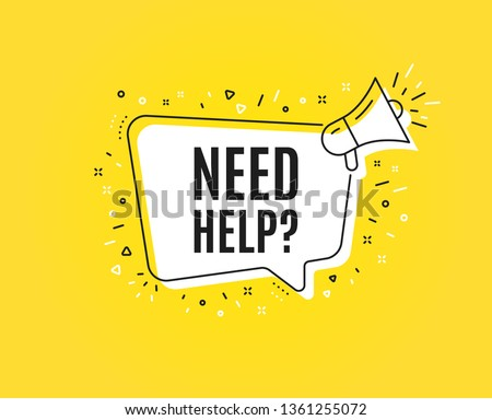 Need help symbol. Megaphone banner. Support service sign. Faq information. Loudspeaker with speech bubble. Need help sign. Marketing and advertising tag. Vector