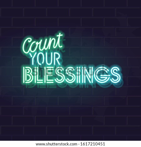 Neon count your blessings quote. Glowing vector typography on dark brick wall background.
