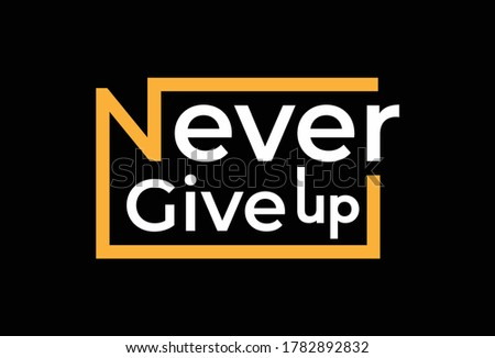 Never give up a t-shirt design template. Ready to print for apparel, poster, illustration. Modern, simple, t-shirt vector. Сток-фото ©