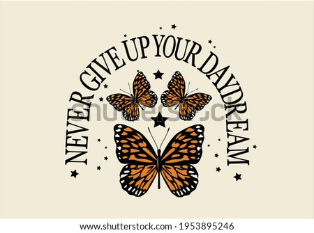 never give up butterfly daisy spring dreamer butterflies and daisies positive quote flower design margarita  mariposa stationery,mug,t shirt,phone case fashion slogan  style Tawny Orange Monarch Butte