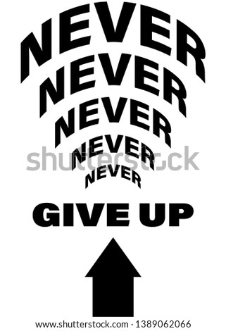 never give up modern fashion slogan for t-shirt and apparels tee graphic vector print.Motivational typography for wallpaper,poster,banner