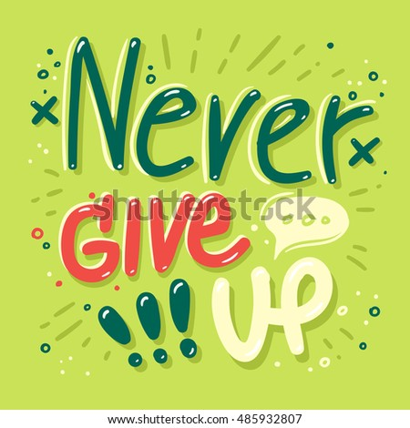 Never give up - Motivation Quote. Vector Typography Poster. Typography Backgrounds for your posters, prints or home decorations, t-shirt, banner design, promotion, flyer.