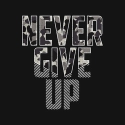 Never give up - slogan typography with camouflage texture. Military t-shirt design. Trendy apparel print in army style. Vector illustration.