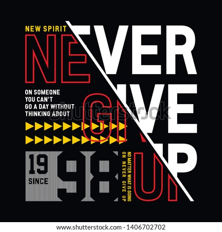 Never Give Up Sport Typography modern Fashion Slogan for T-shirt and apparels graphic vector Print