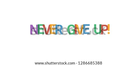 """Never give up! word concept. Colorful """"Never give up!"""" on white background. Use for cover, banner, blog."""