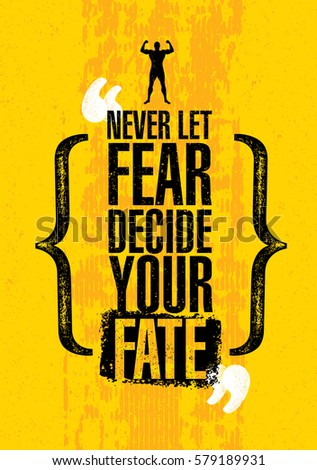 Never Let Fear Decide Your Fate. Inspiring Workout and Fitness Gym Motivation Quote. Creative Vector Typography Grunge Poster Concept