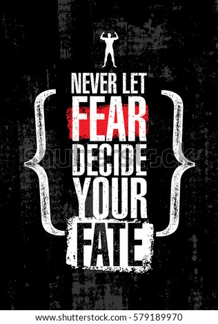 never let fear decide your fate
