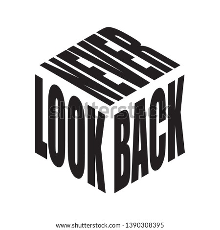 Never look back. Simple text slogan t shirt. Graphic phrases vector for poster, sticker, apparel print, greeting card or postcard. Typography design elements isolated.