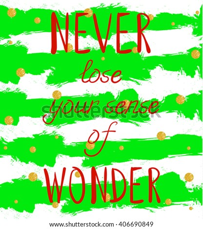 NEVER lose your sense of WONDER handwritten text on background with grunge colored stripes and glittering golden circles. VECTOR illustration. Green stripes and red letters.  #406690849