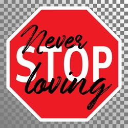 Never stop loving quote on traffic sign vector illustration. Red Stop traffic road sing with black paint graffiti never loving on it. Street art vandal graffiti with cute message.