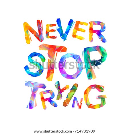 Never stop trying. Motivation inscription of triangular letters
