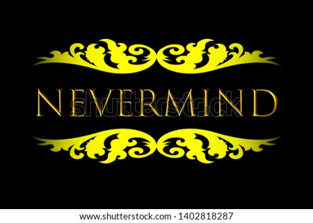 nevermind modern fashion slogan for t-shirt and apparels tee graphic vector print isolated on black background