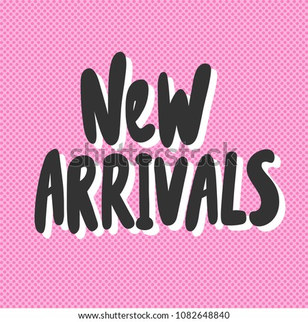 New arrivals. Sticker for social media content. Vector hand drawn illustration design. Bubble pop art comic style poster, t shirt print, post card, video blog cover