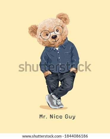 nice guy slogan with bear doll standing legs crossing illustration