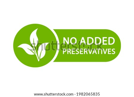 No added preservatives logo. Additives free icon. Preservatives free natural product symbol. Organic food no added preservatives badge. Vector green icon.